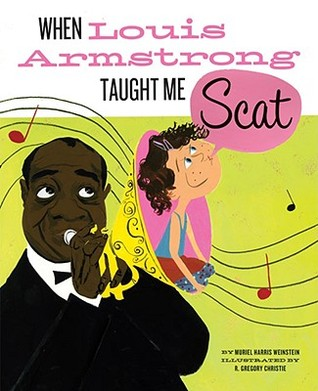 When Louis Armstrong Taught Me Scat by Muriel Harris Weinstein