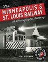 The Minneapolis & St. Louis Railway: A Photographic History