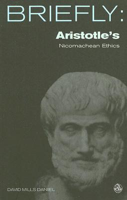 Aristotle's Nicomachean Ethics by David Mills Daniel