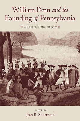 William Penn and the Founding of Pennsylvania, 1680-1684 by Jean R. Soderlund