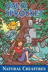 Halo and Sprocket: Natural Creatures (Halo and Sprocket, #2)