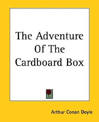 The Adventure of the Cardboard Box by Arthur Conan Doyle