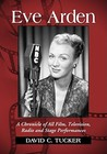 Eve Arden: A Chronicle of All Film, Television, Radio and Stage Performances