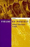 Fields of Protest: Women's Movements in India