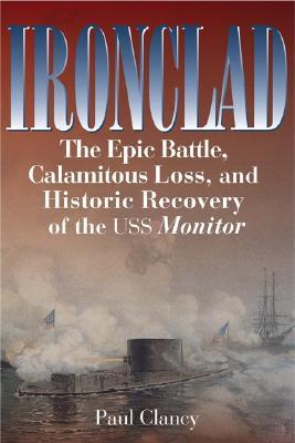 Ironclad: The Epic Battle, Calamitous Loss, and Historic Recovery of the USS Monitor