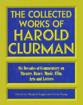 The Collected Works of Harold Clurman by Marjorie Loggia