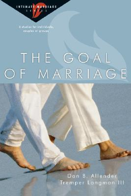 The Goal of Marriage by Dan B. Allender