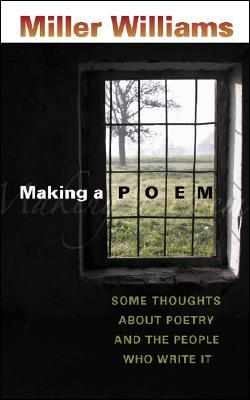 Review Making a Poem: Some Thoughts about Poetry and the People Who Write It by Miller Williams PDF