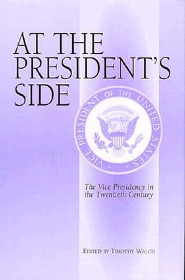 At the President's Side: The Vice Presidency in the Twentieth Century