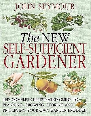 The New Self-Sufficient Gardener. John Seymour by John Seymour