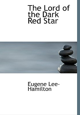 The Lord of the Dark Red Star by Eugene Lee-Hamilton
