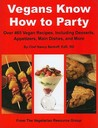 Vegans Know How to Party: Over 465 Vegan Recipes Including Desserts, Appetizers, Main Dishes, and More