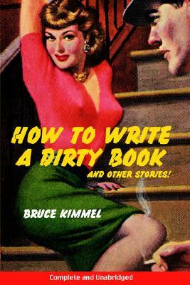 How to Write a Dirty Book and Other Stories by Bruce Kimmel