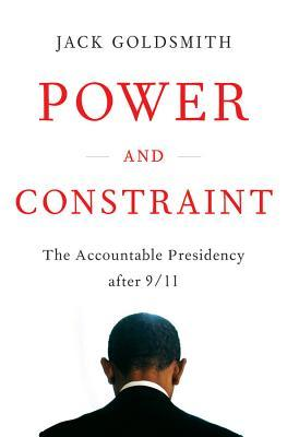 Power and Constraint by Jack L. Goldsmith