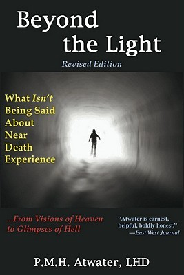 Beyond the Light: What Isn't Being Said About Near Death Experience: from Visions of Heaven to Glimpses of Hell