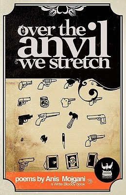Over the Anvil We Stretch by Anis Mojgani