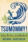 Tsumommy!: Riding the Wave of Motherhood
