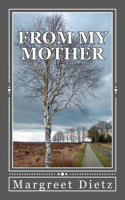 From My Mother by Margreet Dietz