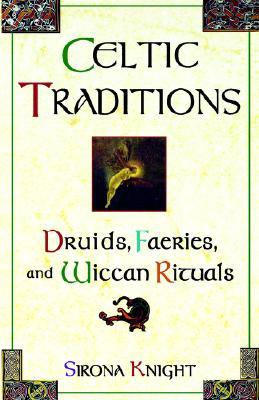 Celtic Traditions by Sirona Knight