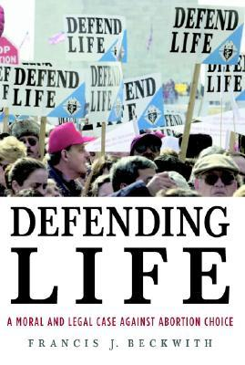 Defending Life by Francis J. Beckwith