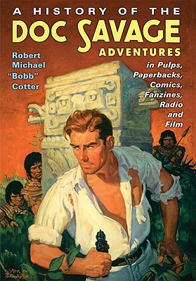 A History of the Doc Savage Adventures in Pulps, Paperbacks, ... by Robert Michael Cotter