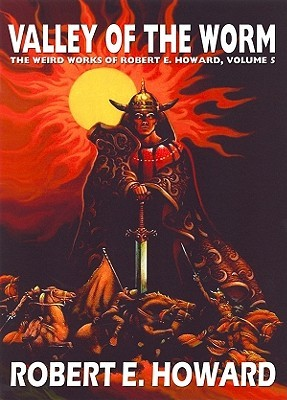 Valley of the Worm (The Weird Works Of Robert E. Howard, #5)