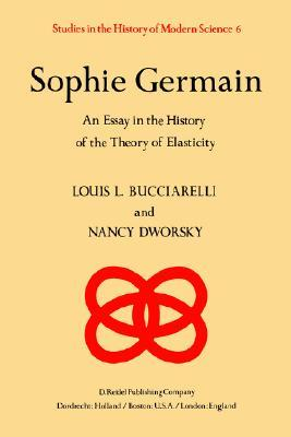 Sophie Germain: An Essay in the History of the Theory of Elasticity
