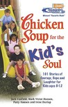 Chicken Soup for the Kid's Soul: 101 Stories of Courage, Hope and Laughter