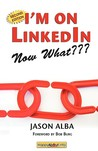I'm on LinkedIn--Now What???: A Guide to Getting the Most Out of LinkedIn