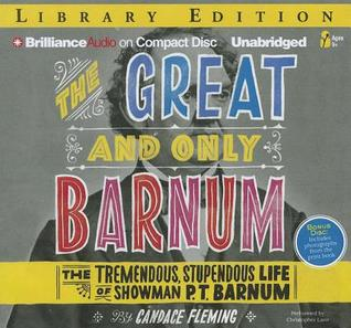 The Great and Only Barnum: The Tremendous, Stupendous Life of Showman P. T. Barnum [With Bonus Disc of Photographs from the Print Book]