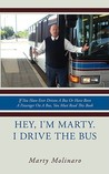 Hey, I'm Marty. I Drive the Bus: If You Have Ever Driven a Bus or Have Been a Passenger on a Bus, You Must Read This Book