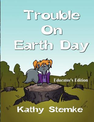 Trouble on Earthday by Kathy Stemke