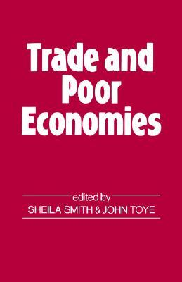 Trade and Poor Economies by John Toye
