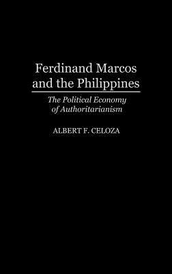 Ferdinand Marcos and the Philippines by Albert F. Celoza