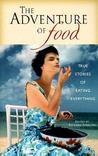 The Adventure of Food: True Stories of Eating Everything