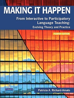 Making It Happen: From Interactive to Participatory Language Teaching: Evolving Theory and Practice