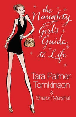 The Naughty Girl's Guide To Life by Tara Palmer-Tomkinson