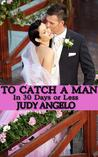 To Catch a Man (In 30 Days or Less) (The Bad Boy Billionaires, #8)