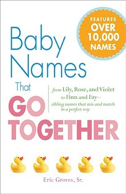Baby Names That Go Together by Eric Groves