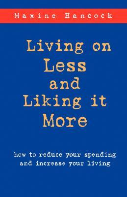 Living on Less and Liking It More by Maxine Hancock