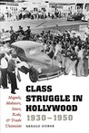 Class Struggle in Hollywood, 1930-1950: Moguls, Mobsters, Stars, Reds, and Trade Unionists