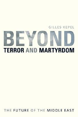 Beyond Terror and Martyrdom by Gilles Kepel
