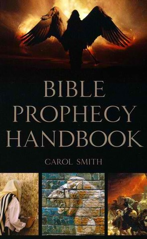 Bible Prophecy Handbook by Carol   Smith