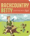 Backcountry Betty: Crafting with Style: Nature-Inspired Projects