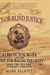 Color-Blind Justice: Albion  Tourgée and the Quest for Racial Equality from the Civil War to Plessy V. Ferguson