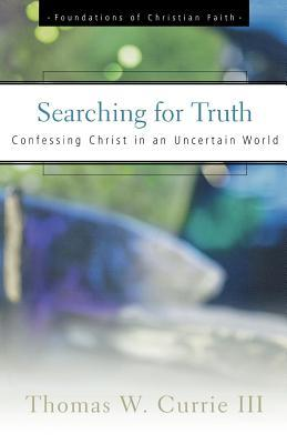 Download free Searching for Truth: Confessing Christ in an Uncertain World by Thomas W. Currie PDF