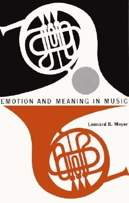Emotion and Meaning in Music by Leonard B. Meyer