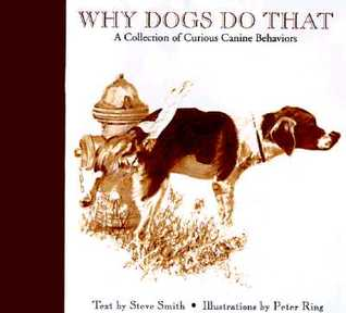 Why Dogs Do That: A Collection of Curious Canine Behaviors