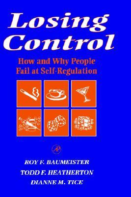 Losing Control: How and Why People Fail at Self-Regulation