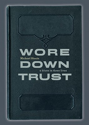 Wore Down Trust: A Blues in Three Lives